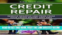 [Free Read] Credit Repair : Remove Negative Line Items From Your Credit Report 100% Free: Remove