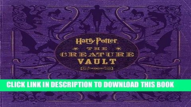 Read Now Harry Potter: The Creature Vault: The Creatures and Plants of the Harry Potter Films PDF