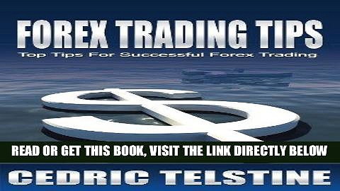[Free Read] Forex Trading Tips: Top Tips For Successful Forex Trading (Forex Trading Success Book
