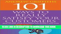 Ebook 101 Ways to Really Satisfy Your Customers: How to Keep Your Customers and Attract New Ones