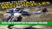 Read Now How to Ride Off-Road Motorcycles: Key Skills and Advanced Training for All Off-Road,