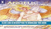 Read Now Angelic Visions: Create Fantasy Art Angels With Watercolor, Ink and Colored Pencil. PDF