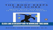 Ebook The Body Keeps the Score: Brain, Mind, and Body in the Healing of Trauma Free Download
