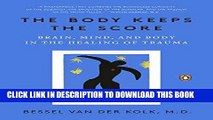 Best Seller The Body Keeps the Score: Brain, Mind, and Body in the Healing of Trauma Free Read