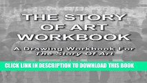 Read Now The Story Of Art Workbook: A Supplemental Workbook For The Story Of Art By E.H. Gombrich