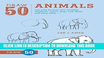 Ebook Draw 50 Animals: The Step-by-Step Way to Draw Elephants, Tigers, Dogs, Fish, Birds, and Many