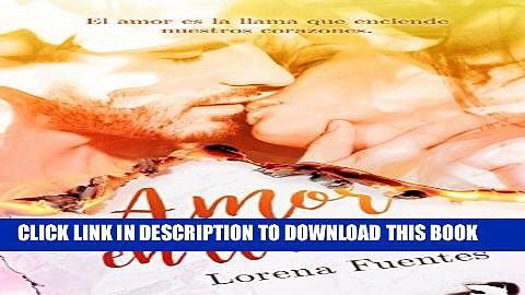 Ebook Amor en Llamas: El amor es la llama que enciende nuestros corazones. (Spanish Edition) Free