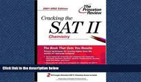 eBook Here Cracking the SAT II: Chemistry, 2001-2002 Edition (Princeton Review: Cracking the SAT