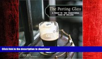 READ PDF The Parting Glass : A Toast to the Traditional Pubs of Ireland (Irish Pubs) READ EBOOK
