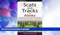 READ BOOK  Scats and Tracks of Alaska Including the Yukon and British Columbia: A Field Guide To