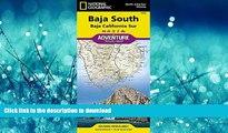 READ ONLINE Baja South: Baja California Sur [Mexico] (National Geographic Adventure Map) READ PDF