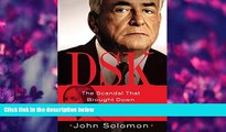 FREE [DOWNLOAD] DSK: The Scandal That Brought Down Dominique Strauss-Kahn John Solomon Full Book