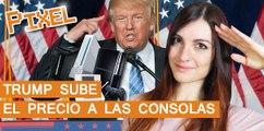 El Píxel: Trump subirá el precio de las consolas