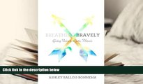 Read Online Breathing Bravely: Giving Voice to Cystic Fibrosis Ashley Ballou Bonnema Pre Order