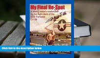 Epub  My Final Re-Spot: A Young Sailor s Misfortune on the Flight Deck of the USS Forrestal CV-59