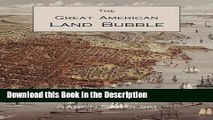 Read [PDF] The Great American Land Bubble: The Amazing Story of Land-Grabbing, Speculations, and