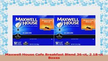 Maxwell House Cafe Breakfast Blend 36ct 2 18ct Boxes 935aa4f4