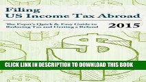 [Free Read] Filing US Income Tax Abroad: The US Expat s Quick and Easy Guide to Reducing Tax and