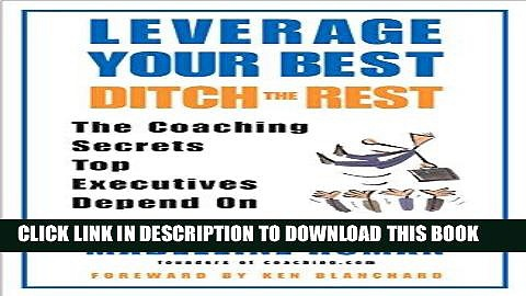 Ebook Leverage Your Best, Ditch the Rest: The Coaching Secrets Top Executives Depend On Free Read
