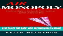 [FREE] EBOOK Air Monopoly: How Robert Milton s Air Canada Won - and Lost - Control of Canada s