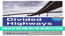 [READ] EBOOK Divided Highways: Building the Interstate Highways, Transforming American Life ONLINE