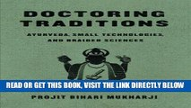 [EBOOK] DOWNLOAD Doctoring Traditions: Ayurveda, Small Technologies, and Braided Sciences PDF