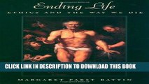 Best Seller Ending Life: Ethics and the Way We Die Free Read