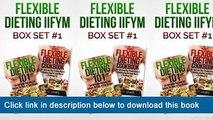 ]]]]]>>>>>[eBooks] Flexible Dieting IIFYM Box Set #1 Flexible Dieting 101 + The Flexible Dieting Cookbook: 160 Delicious High Protein Recipes For Building Healthy Lean Muscle & Shredding Fat