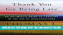 [EBOOK] DOWNLOAD Thank You for Being Late: An Optimist s Guide to Thriving in the Age of
