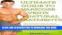 [FREE] EBOOK Ultimate Guide To Varicose Veins Natural Treatments: How To Get Rid Of Varicose Veins