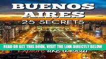 [READ] EBOOK Buenos Aires 25 Secrets - The Locals Travel Guide  For Your Trip to Buenos Aires