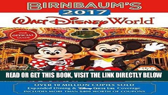 [FREE] EBOOK Birnbaum s 2017 Walt Disney World: The Official Guide (Birnbaum Guides) ONLINE