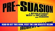 [FREE] EBOOK Pre-Suasion: A Revolutionary Way to Influence and Persuade ONLINE COLLECTION