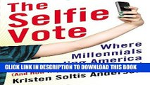 [Free Read] The Selfie Vote: Where Millennials Are Leading America (And How Republicans Can Keep