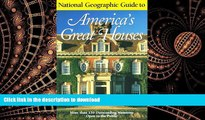 READ THE NEW BOOK National Geographic Guide to Americas Great Houses READ NOW PDF ONLINE