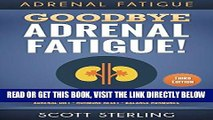 Read Now Adrenal Fatigue: Goodbye - Adrenal Fatigue! The Ultimate Solution For - Adrenal Fatigue