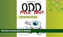 EBOOK ONLINE The Guide to Odd New York: Unusual Places, Weird Attractions and the City s Most