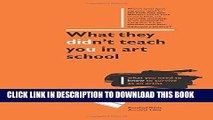 [New] PDF What They Didn t Teach You in Art School: How to survive as an artist in the real world