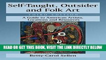 Ebook Self-taught, Outsider and Folk Art: A Guide to American Artists, Locations and Resources