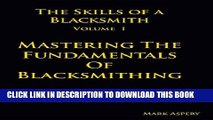 Ebook The Skills of a Blacksmith: v.1: Mastering the Fundamentals of Blacksmithing Free Read