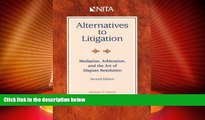 Big Deals  Alternatives to Litigation: Mediation, Arbitration, and the Art of Dispute Resolution