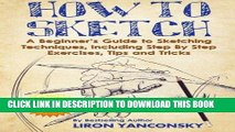 Ebook How to Sketch: A Beginner s Guide to Sketching Techniques, Including Step By Step Exercises,