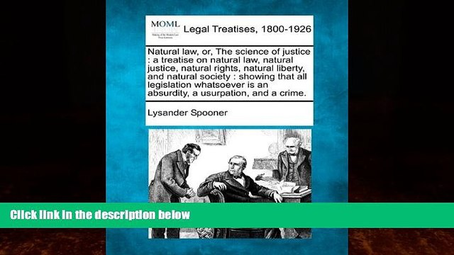 Big Deals  Natural law, or, The science of justice: a treatise on natural law, natural justice,