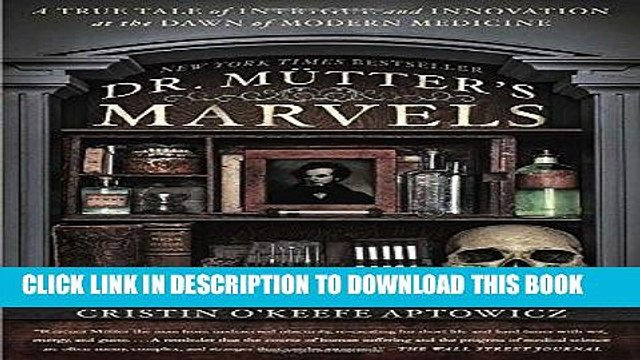 [READ] EBOOK Dr. Mutter s Marvels: A True Tale of Intrigue and Innovation at the Dawn of Modern