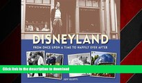 FAVORIT BOOK Disneyland--From Once Upon a Time to Happily Ever After (Disneyland custom pub) READ