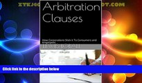 Big Deals  Arbitration Clauses: How Corporations Stick it To Consumers and Employees  Best Seller