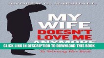 [PDF] My Wife Doesn t Love Me Anymore: The Love Coach Guide to Winning Her Back [Online Books]