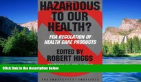 READ FULL  Hazardous to Our Health?: FDA Regulation of Health Care Products (Independent Studies