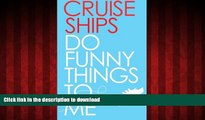READ THE NEW BOOK Cruise Ships Do Funny Things To Me READ PDF FILE ONLINE