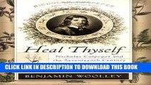[Ebook] Heal Thyself: Nicholas Culpeper and the Seventeenth-Century Struggle to Bring Medicine to
